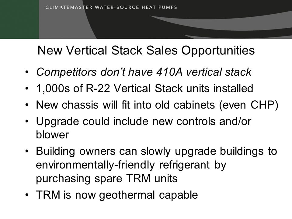 New Vertical Stack Sales Opportunities Competitors dont have 410A vertical stack 1,000s of R-22 Vertical Stack units installed New chassis will fit in