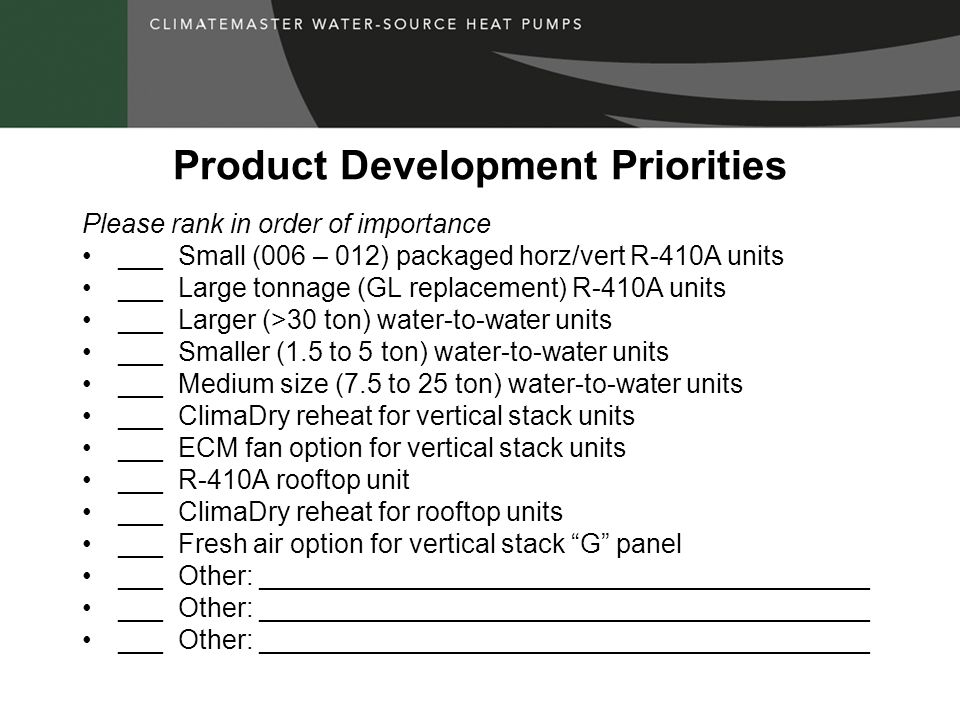 Product Development Priorities Please rank in order of importance ___Small (006 – 012) packaged horz/vert R-410A units ___ Large tonnage (GL replaceme