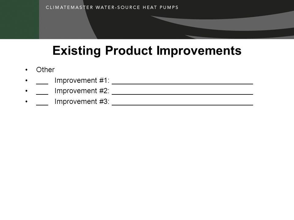 Existing Product Improvements Other ___Improvement #1: ___________________________________ ___Improvement #2: ___________________________________ ___I