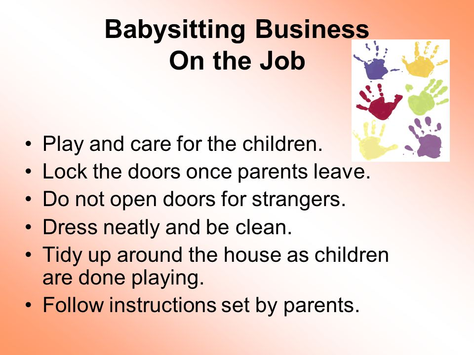 Babysitting Business On the Job Play and care for the children.