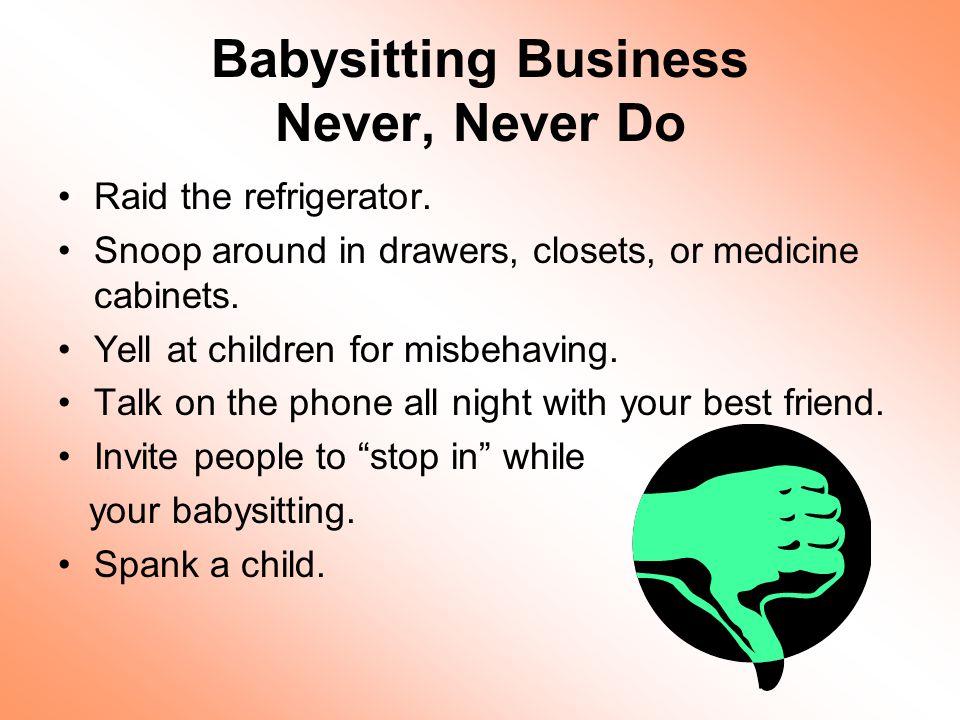 Babysitting Business Never, Never Do Raid the refrigerator.