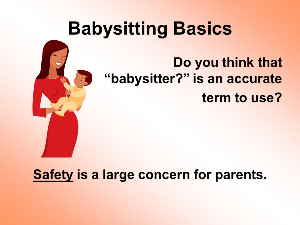 Do you think that babysitter? is an accurate term to use? Safety is a large concern for parents.