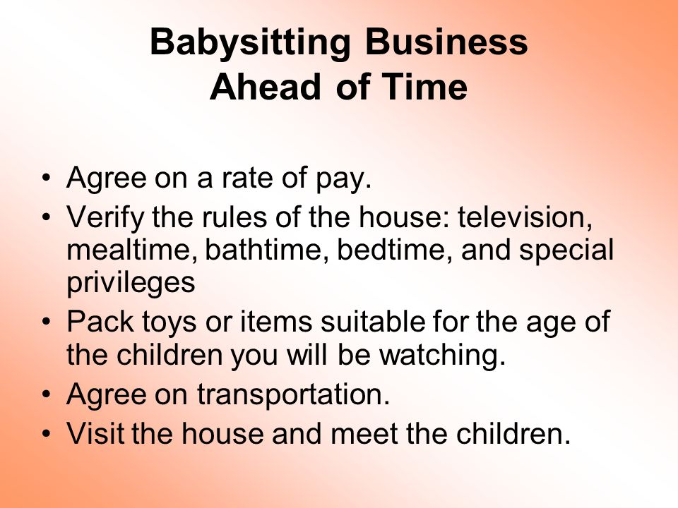 Babysitting Business Ahead of Time Agree on a rate of pay.