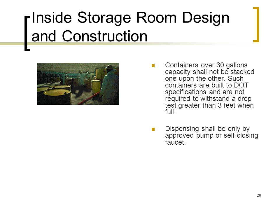 28 Inside Storage Room Design and Construction Containers over 30 gallons capacity shall not be stacked one upon the other. Such containers are built