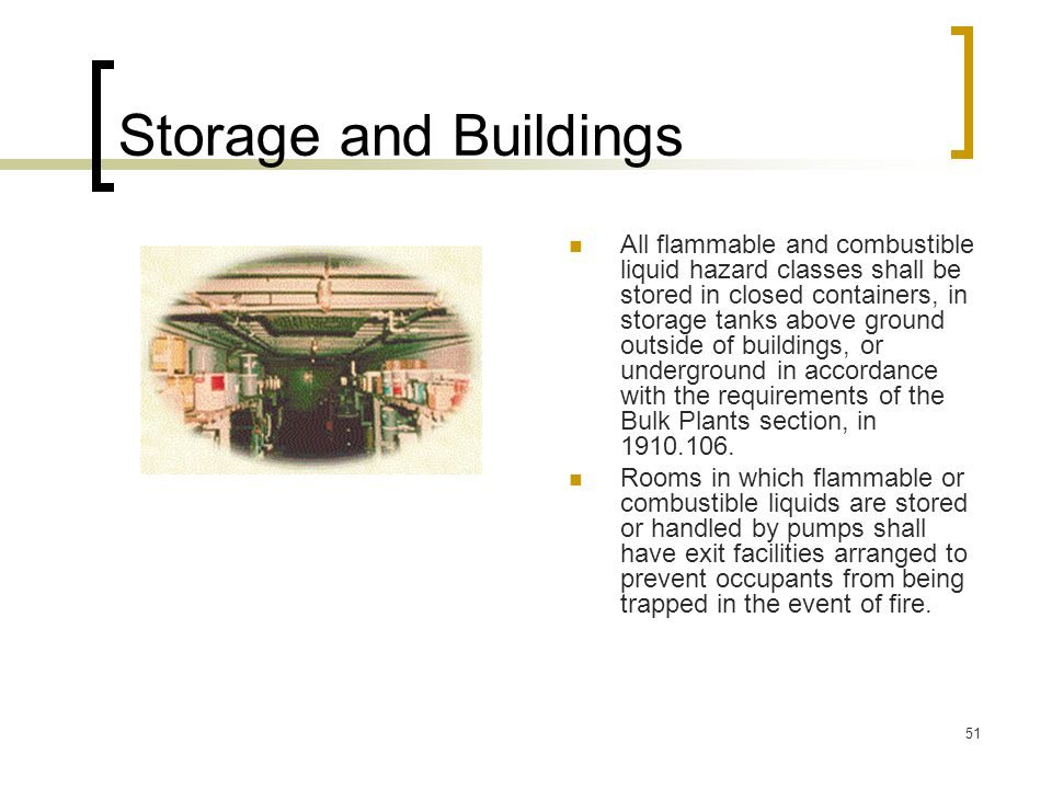 51 Storage and Buildings All flammable and combustible liquid hazard classes shall be stored in closed containers, in storage tanks above ground outsi