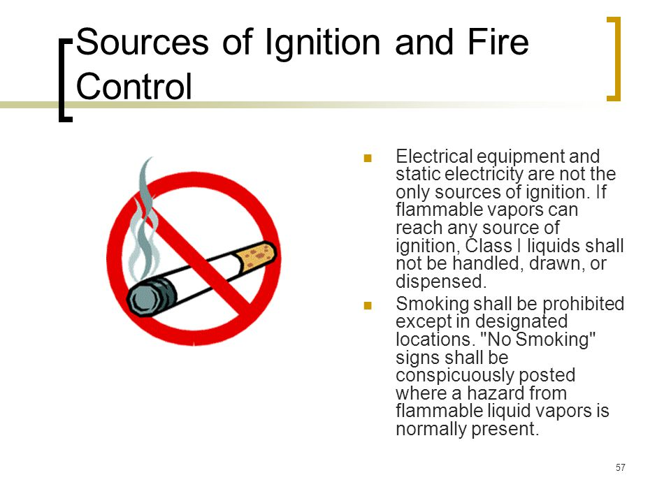 57 Sources of Ignition and Fire Control Electrical equipment and static electricity are not the only sources of ignition. If flammable vapors can reac