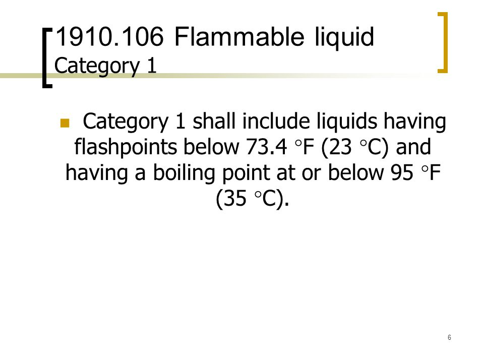 1910.106 Flammable liquid Category 2 Category 2 shall include liquids having flashpoints below 73.4 °F (23 °C) and having a boiling point above 95 °F (35 °C).