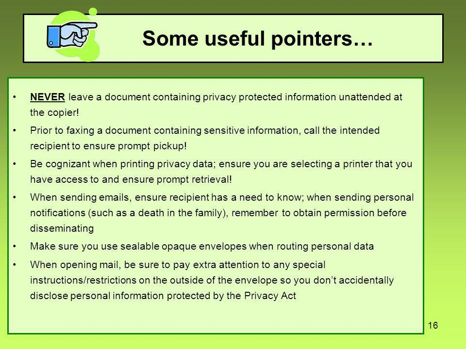 16 Some useful pointers… NEVER leave a document containing privacy protected information unattended at the copier.