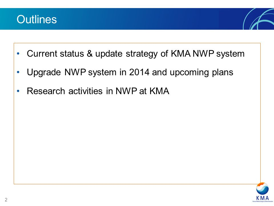 2 Outlines Current status & update strategy of KMA NWP system Upgrade NWP system in 2014 and upcoming plans Research activities in NWP at KMA