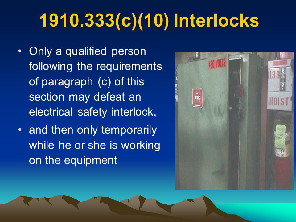 1910.333(c)(10) Interlocks Only a qualified person following the requirements of paragraph (c) of this section may defeat an electrical safety interlo