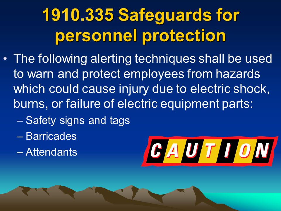 1910.335 Safeguards for personnel protection The following alerting techniques shall be used to warn and protect employees from hazards which could ca