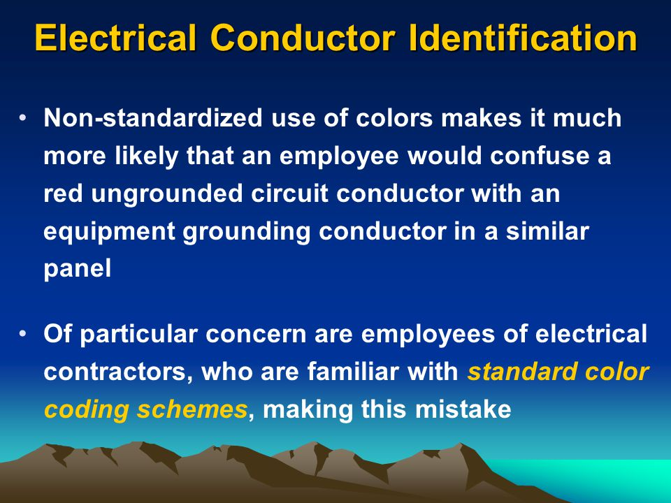 Electrical Conductor Identification Non-standardized use of colors makes it much more likely that an employee would confuse a red ungrounded circuit c