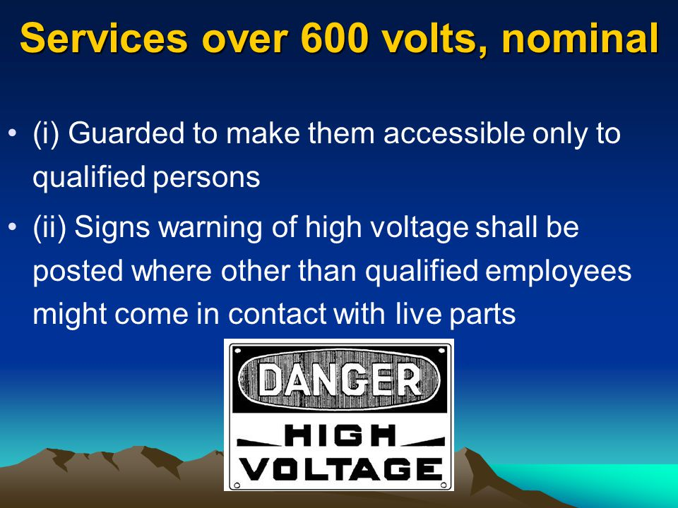 Services over 600 volts, nominal 1000kV (i) Guarded to make them accessible only to qualified persons (ii) Signs warning of high voltage shall be post