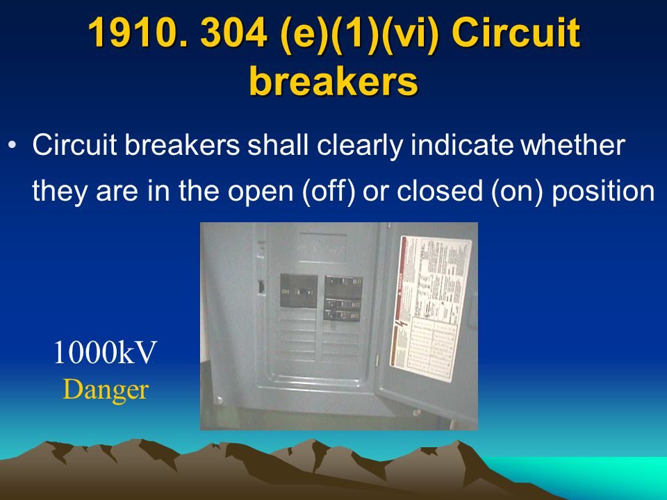 1910. 304 (e)(1)(vi) Circuit breakers 1000kV Danger Circuit breakers shall clearly indicate whether they are in the open (off) or closed (on) position