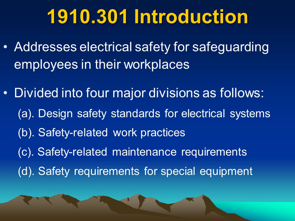 General Requirements 1910.303 Suitability of equipment may be evidenced by listing or labeling Safety of equipment may be determined by: –Mechanical strength –Electrical insulation –Heating or arcing effects –Classification by type, size, voltage, current, or capacity