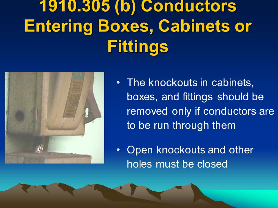 The knockouts in cabinets, boxes, and fittings should be removed only if conductors are to be run through them Open knockouts and other holes must be