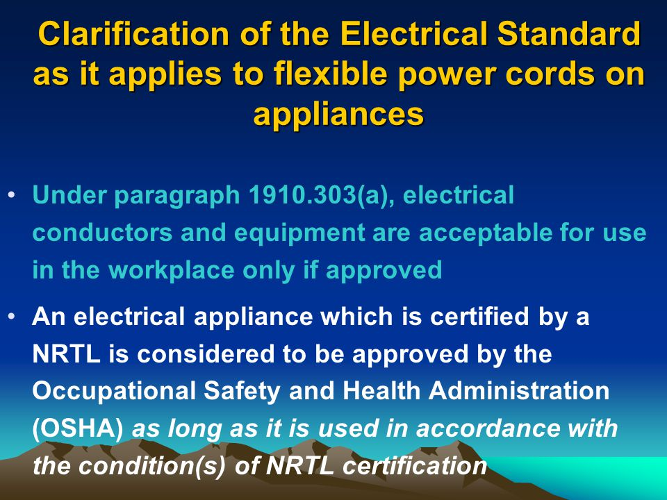 Clarification of the Electrical Standard as it applies to flexible power cords on appliances Under paragraph 1910.303(a), electrical conductors and eq