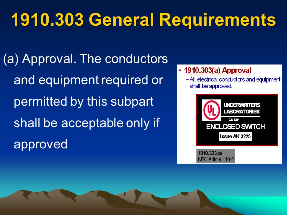General Requirements 1910.303 Each disconnecting means legibly marked to indicate its purpose Switches and circuit breakers legibly marked Guarding of live parts >50 V by: –Approved cabinets –Room, vault, partitions or location –Elevations greater than eight feet