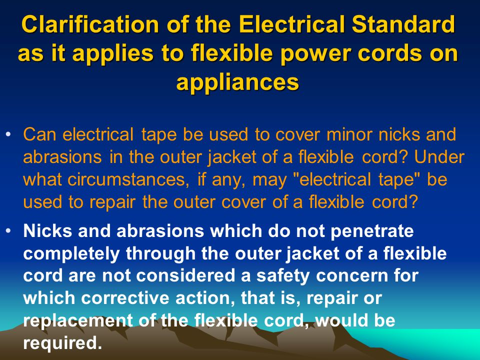 Clarification of the Electrical Standard as it applies to flexible power cords on appliances Can electrical tape be used to cover minor nicks and abra