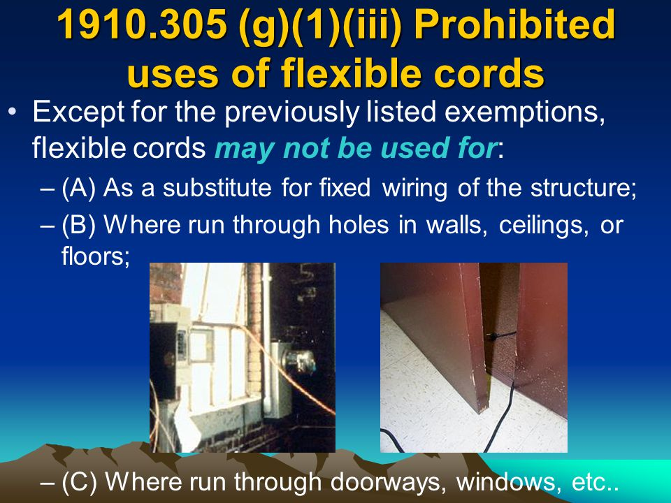 Except for the previously listed exemptions, flexible cords may not be used for: –(A) As a substitute for fixed wiring of the structure; –(B) Where ru