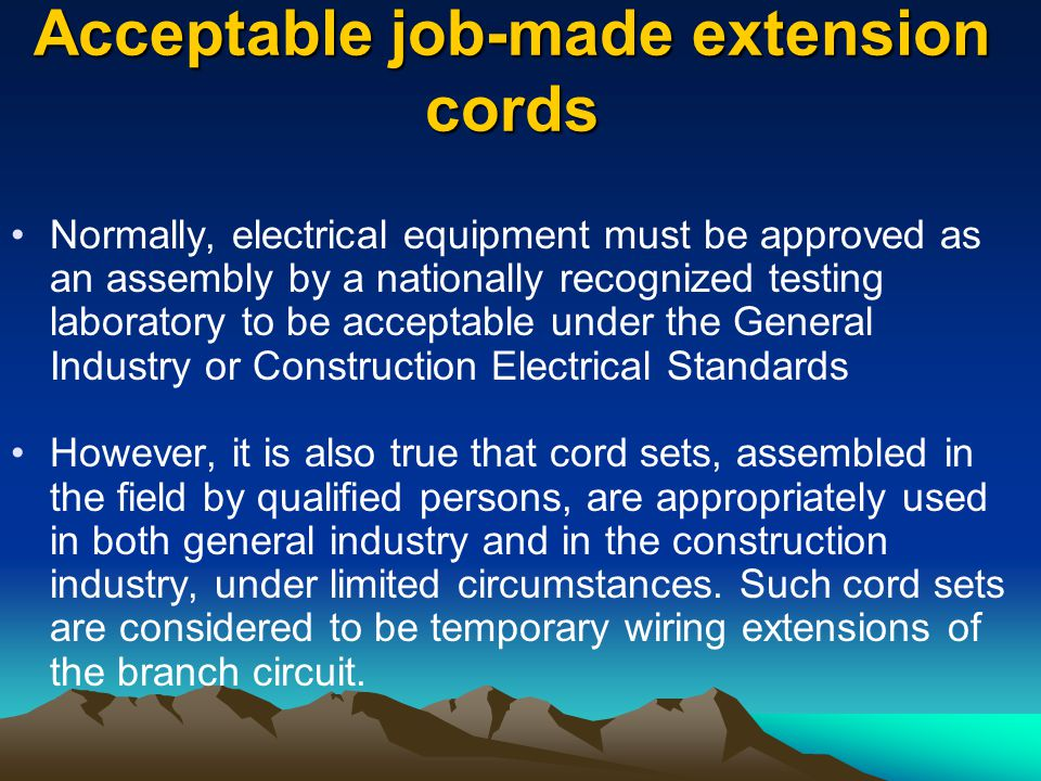 Acceptable job-made extension cords Normally, electrical equipment must be approved as an assembly by a nationally recognized testing laboratory to be