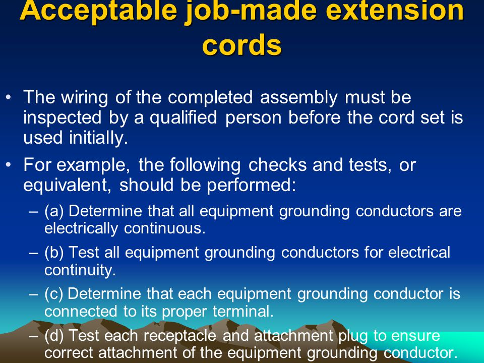 Acceptable job-made extension cords The wiring of the completed assembly must be inspected by a qualified person before the cord set is used initially