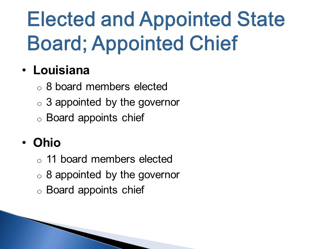 Louisiana o 8 board members elected o 3 appointed by the governor o Board appoints chief Ohio o 11 board members elected o 8 appointed by the governor o Board appoints chief
