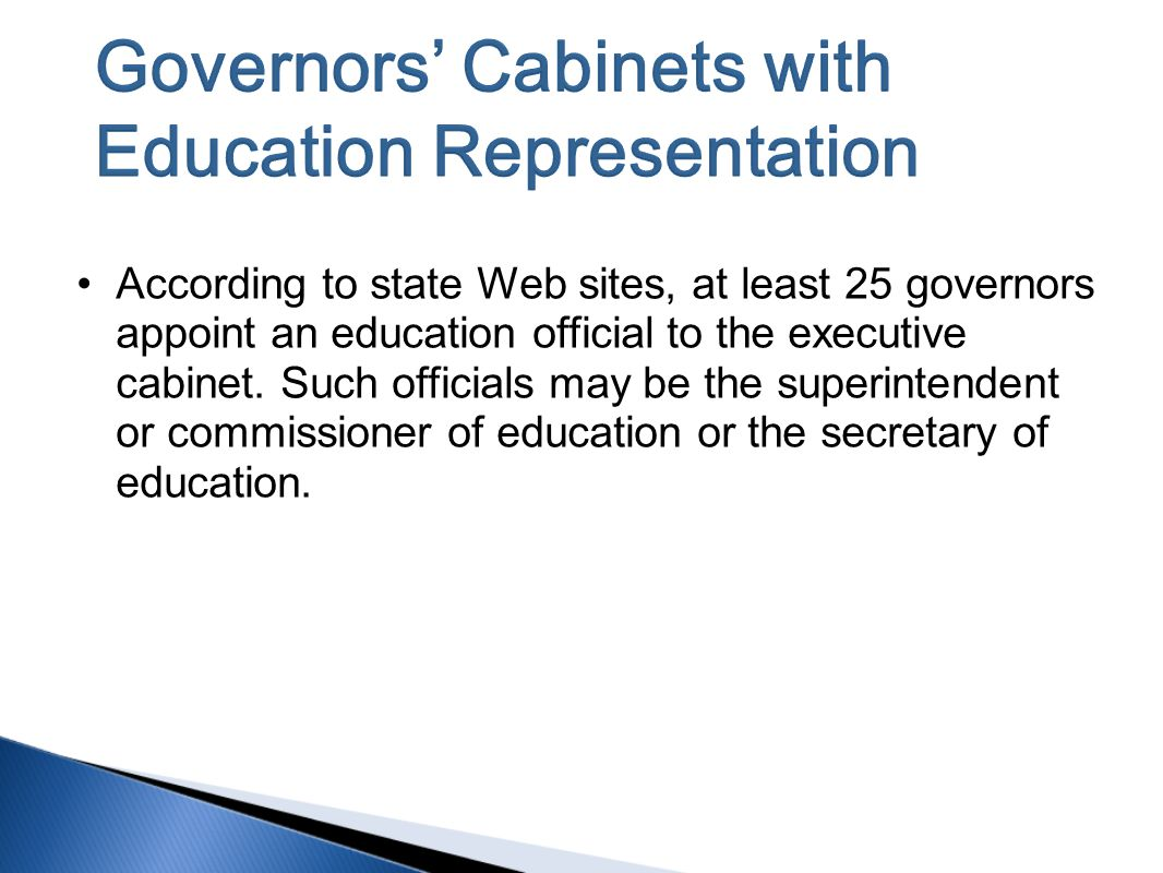 According to state Web sites, at least 25 governors appoint an education official to the executive cabinet.