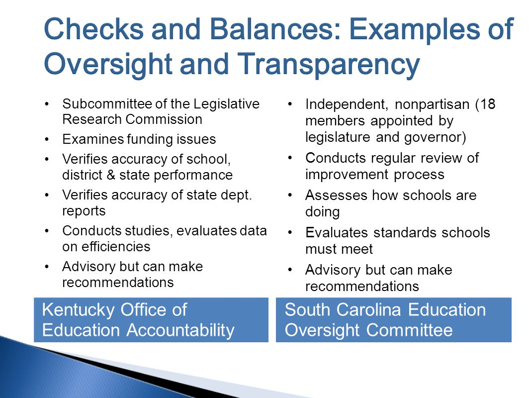 Kentucky Office of Education Accountability South Carolina Education Oversight Committee Subcommittee of the Legislative Research Commission Examines funding issues Verifies accuracy of school, district & state performance Verifies accuracy of state dept.