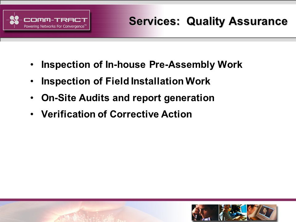 17 Services: Quality Assurance Inspection of In-house Pre-Assembly Work Inspection of Field Installation Work On-Site Audits and report generation Verification of Corrective Action