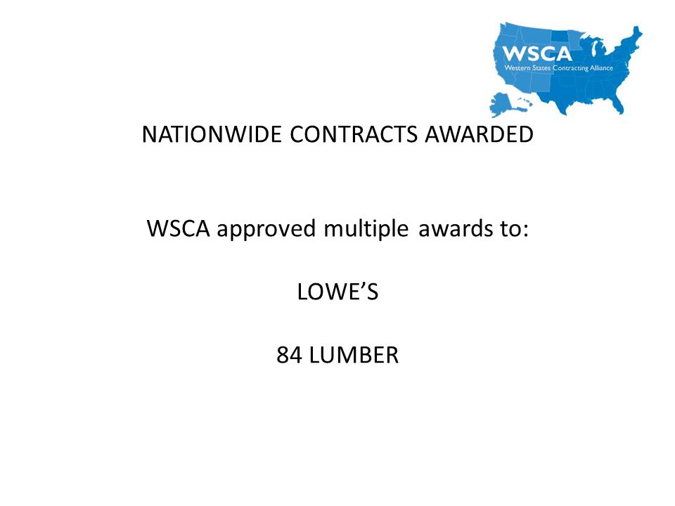 NATIONWIDE CONTRACTS AWARDED WSCA approved multiple awards to: LOWES 84 LUMBER