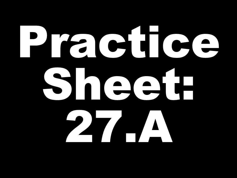 Practice Sheet: 27.A
