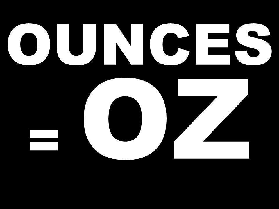 OUNCES = OZ