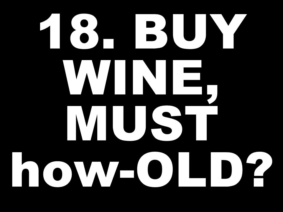 18. BUY WINE, MUST how-OLD?