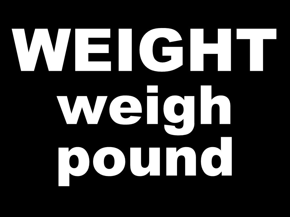 WEIGHT weigh pound