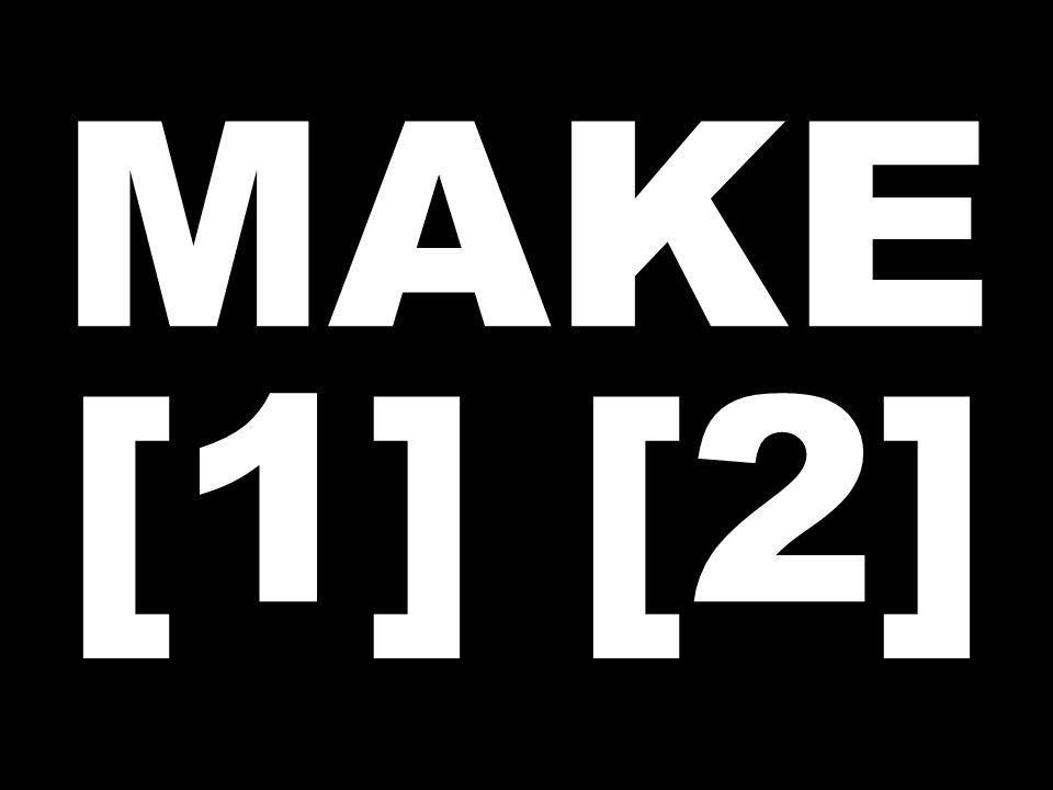 MAKE [1] [2]