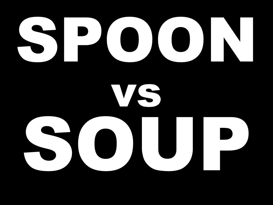 SPOON vs SOUP