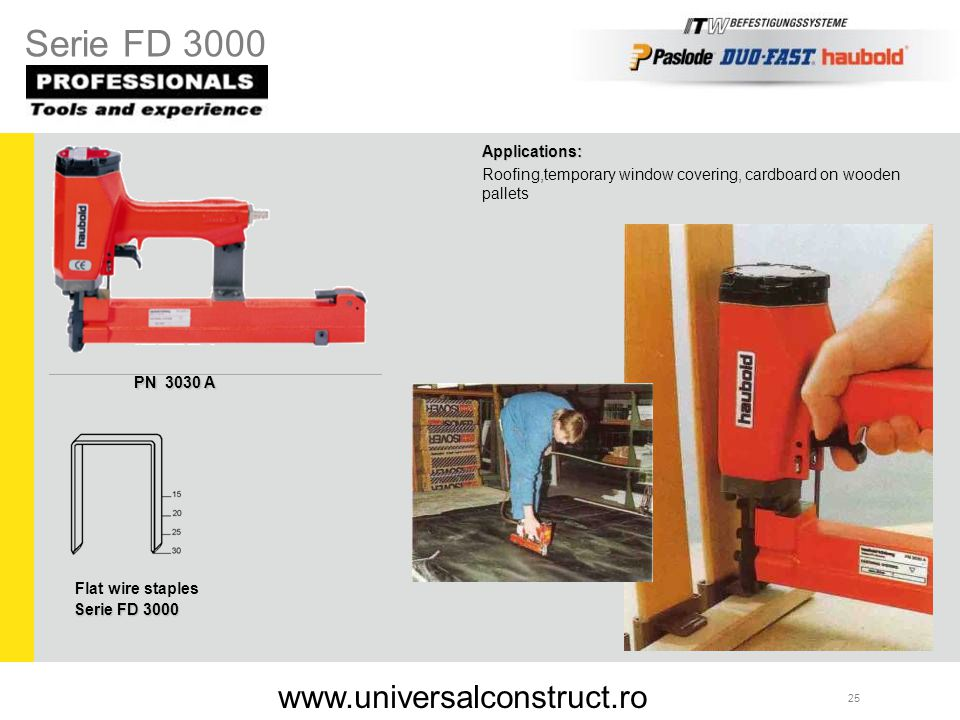 25 Applications: Roofing,temporary window covering, cardboard on wooden pallets PN 3030 A Serie FD 3000 Flat wire staples Serie FD 3000 www.universalc