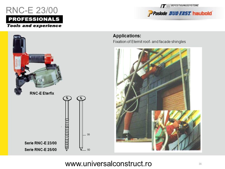 36 Applications: Fixation of Eternit roof- and facade shingles Serie RNC-E 23/00 Serie RNC-E 25/00 RNC-E Eterfix RNC-E 23/00 www.universalconstruct.ro