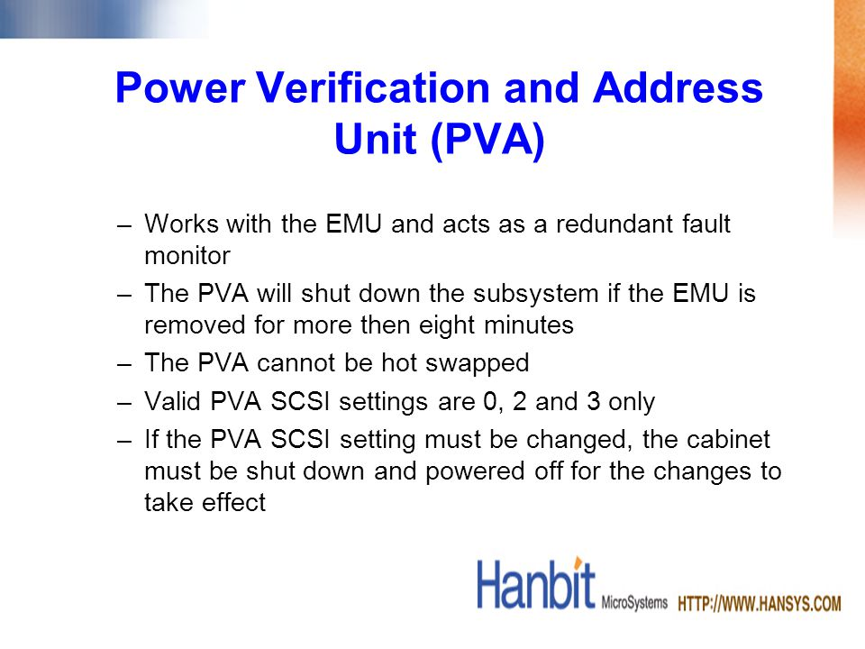 Power Verification and Address Unit (PVA) –Works with the EMU and acts as a redundant fault monitor –The PVA will shut down the subsystem if the EMU i