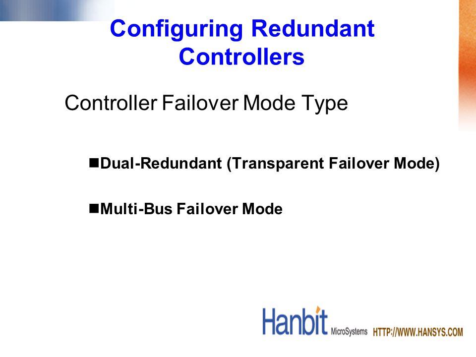 Controller Failover Mode Type Dual-Redundant (Transparent Failover Mode) Multi-Bus Failover Mode Configuring Redundant Controllers