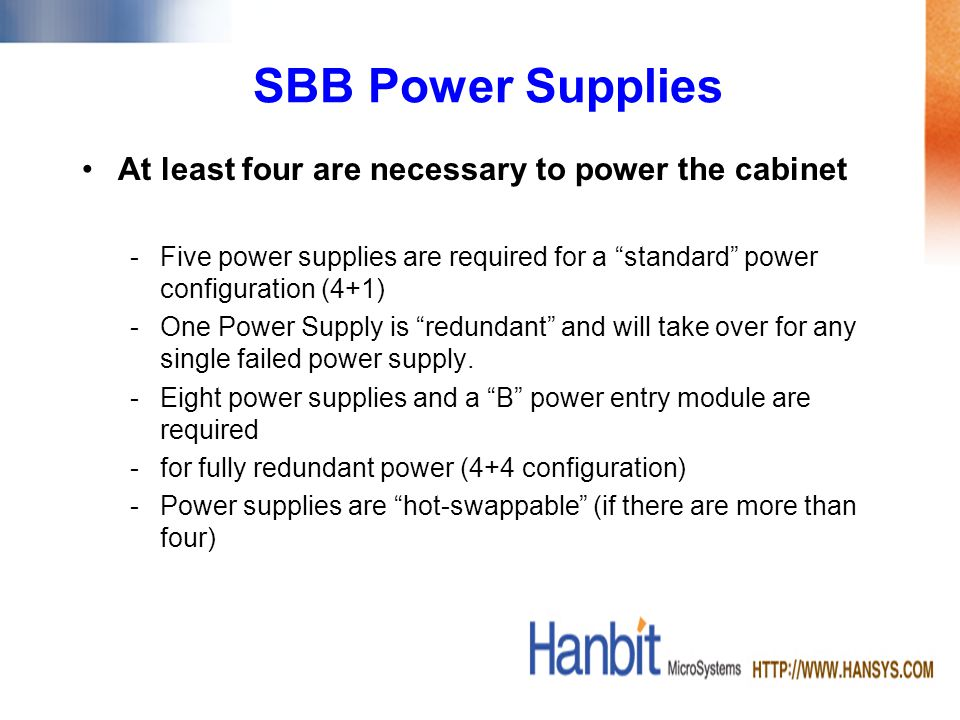 SBB Power Supplies At least four are necessary to power the cabinet -Five power supplies are required for a standard power configuration (4+1) -One Po