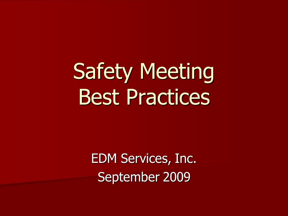 Safety Meeting Best Practices EDM Services, Inc. September 2009