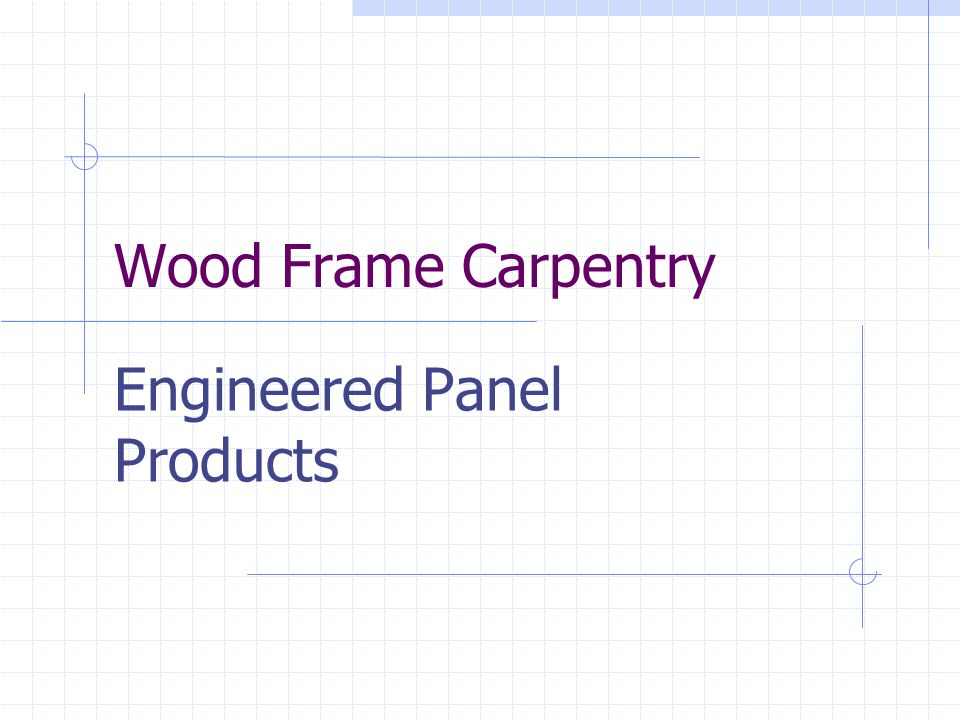 Wood Frame Carpentry Engineered Panel Products