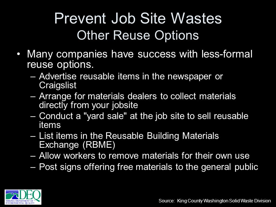 Many companies have success with less-formal reuse options. –Advertise reusable items in the newspaper or Craigslist –Arrange for materials dealers to