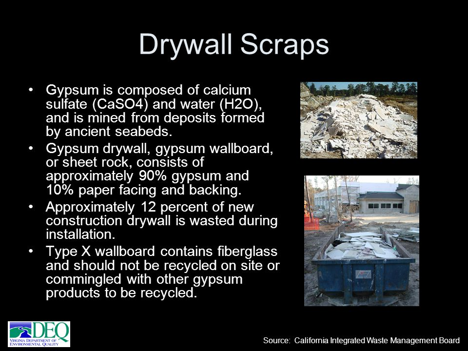 Gypsum is composed of calcium sulfate (CaSO4) and water (H2O), and is mined from deposits formed by ancient seabeds. Gypsum drywall, gypsum wallboard,