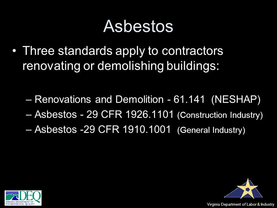 Asbestos Three standards apply to contractors renovating or demolishing buildings: –Renovations and Demolition - 61.141 (NESHAP) –Asbestos - 29 CFR 19