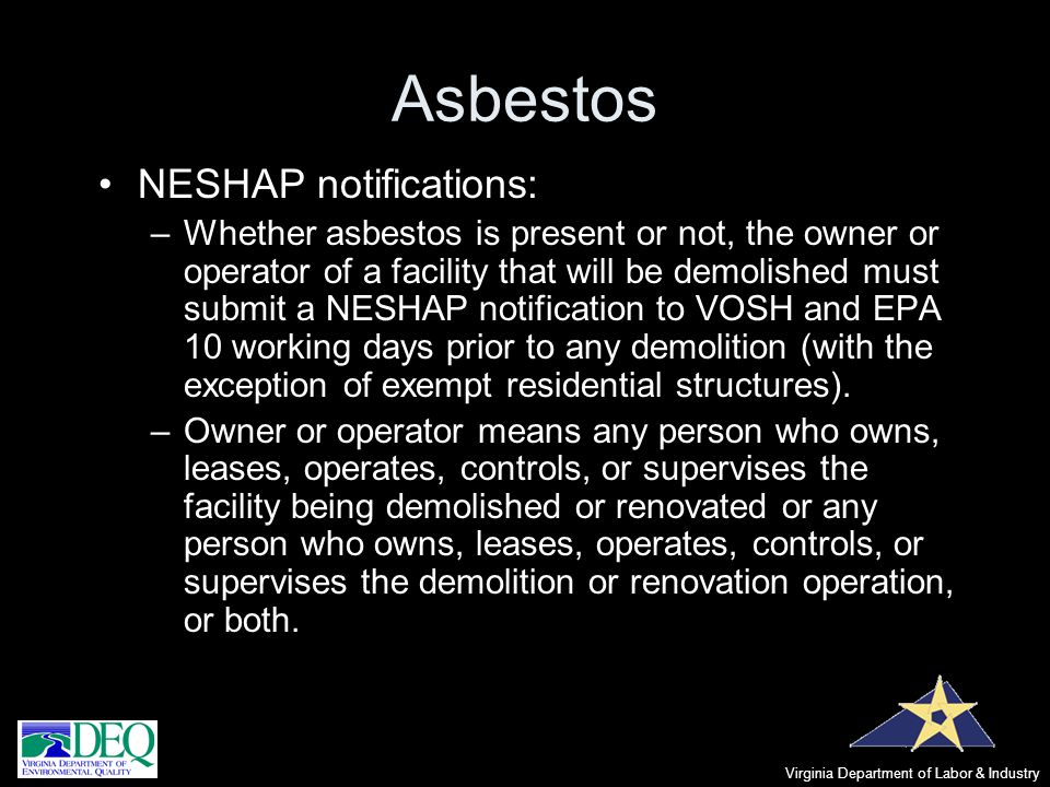 Asbestos NESHAP notifications: –Whether asbestos is present or not, the owner or operator of a facility that will be demolished must submit a NESHAP n