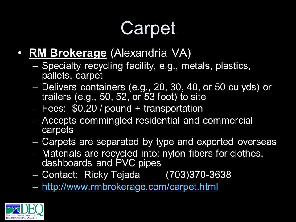 Carpet RM Brokerage (Alexandria VA) –Specialty recycling facility, e.g., metals, plastics, pallets, carpet –Delivers containers (e.g., 20, 30, 40, or