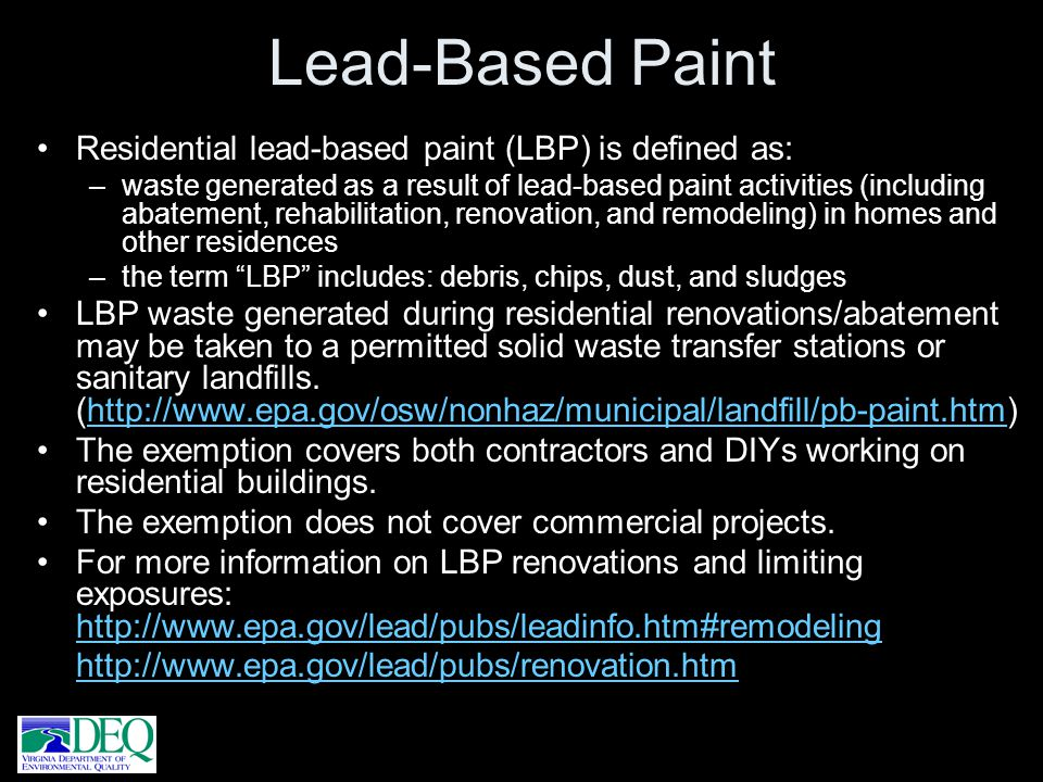 Lead-Based Paint Residential lead-based paint (LBP) is defined as: –waste generated as a result of lead-based paint activities (including abatement, r